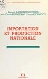 Bernard Lassudrie-Duchêne et Jean-Claude Berthélemy - Importation et production nationale.