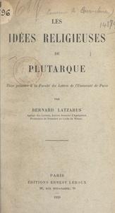 Bernard Latzarus et  Faculté des lettres de l'Unive - Les idées religieuses de Plutarque - Thèse présentée à la Faculté des lettres de l'Université de Paris.