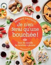 Bernard Laurance - Je n'en ferai qu'une bouchée ! - Tour du monde de recettes à picorer.