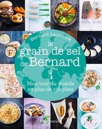 Bernard Laurance - Le grain de sel de Bernard - Mon tour du monde en plus de 150 plats.