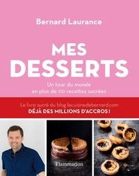 Bernard Laurance - Mes desserts - Un tour du monde en plus de 110 recettes sucrées.