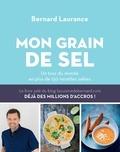 Bernard Laurance - Mon grain de sel - Un tour du monde en plus de 150 recettes salées.