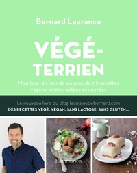 Bernard Laurance - Végéterrien - Mon tour du monde en plus de 115 recettes végétariennes, salées et sucrées.