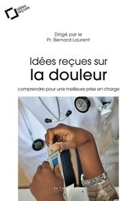Téléchargements torrent gratuits pour les livres Idées reçues sur la douleur  - Comprendre pour une meilleure prise en charge en francais par Bernard Laurent 9791031803715