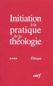 Bernard Lauret et François Refoulé - Initiation à la pratique de la théologie - Tome 4, Ethique.
