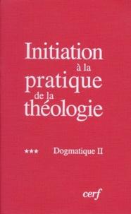 Bernard Lauret et François Refoulé - Initiation à la pratique de la théologie - Tome 3, Dogmatique II.