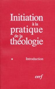 Bernard Lauret et François Refoulé - Initiation à la pratique de la théologie - Tome 1, Introduction.