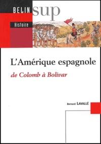 Bernard Lavallé - L'Amérique espagnole - De Colomb à Bolivar.