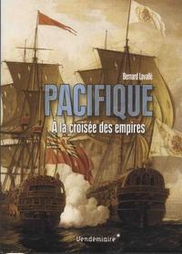 Bernard Lavallé - Pacifique - A la croisée des empires XVIe-XIXe siècle.