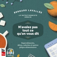 Bernard Lavallée - N'avalez pas tout ce qu'on vous dit : superaliments, détox, calories et autres pièges alimentaires - N'avalez pas tout ce qu'on vous dit.