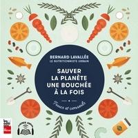 Bernard Lavallée - Sauver la planète une bouchée à la fois.