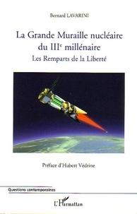 Bernard Lavarini - La Grande Muraille Nucléaire du IIIe Millénaire - Les Remparts de la Liberté.