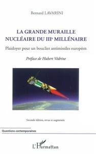 Bernard Lavarini - La grande muraille nucléaire du IIIe millénaire - Plaidoyer pour un bouclier antimissiles européen.
