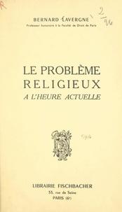 Bernard Lavergne et Georges Marchal - Le problème religieux tel qu'il se pose à l'homme d'aujourd'hui.