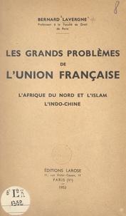 Bernard Lavergne - Les grands problèmes de l'union française - L'Afrique du Nord et l'islam, l'Indo-Chine.