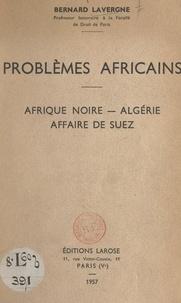 Bernard Lavergne - Problèmes africains - Afrique noire, Algérie, affaire de Suez.