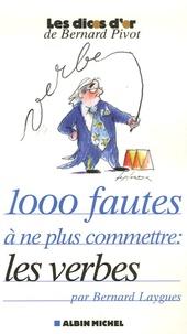 Bernard Laygues - 1000 Fautes à ne plus commettre : les verbes.