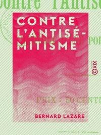 Bernard Lazare - Contre l'antisémitisme - Histoire d'une polémique.