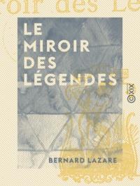 Bernard Lazare - Le Miroir des légendes.