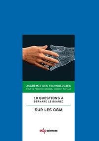 Bernard Le Buanec et  Académie des technologies - 10 questions à Bernard Le Buanec sur les OGM.