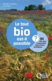 Bernard Le Buanec - Le tout bio est-il possible ? - 90 clés pour comprendre l'agriculture biologique.