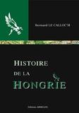 Bernard Le Calloc'h - Histoire de la Hongrie.