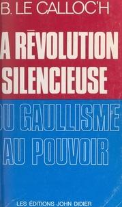 Bernard Le Calloc'h et Michel Debré - La révolution silencieuse du gaullisme au pouvoir.