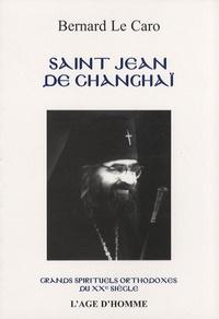 Bernard Le Caro - Saint Jean de Changhaï (1896-1966) et son temps.
