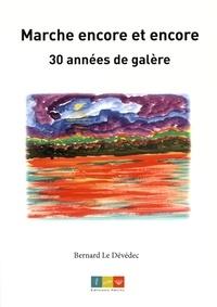 Marche encore et encore- 30 années de galère - Bernard Le Dévédec |
