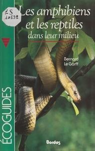 Bernard Le Garff et Jean Arbeille - Les amphibiens et les reptiles dans leur milieu.