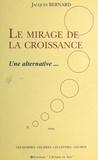 Bernard - Le mirage de la croissance - Une alternative.