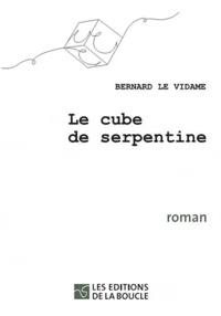 Bernard Le Vidame - Le cube de serpentine.