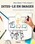 Bernard Lebelle et Guillaume Lagane - Dites-le en images - Des idées ? Un crayon !.
