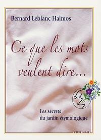 Bernard Leblanc-Halmos - Ce que les mots veulent dire.