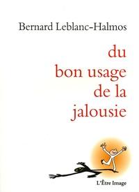 Bernard Leblanc-Halmos - Du bon usage de la jalousie.