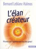 Bernard Leblanc-Halmos - L' élan créateur - N'écartez pas l'hypothèse que vous êtes génial !.