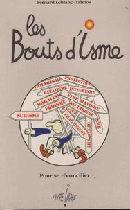 Bernard Leblanc-Halmos - Les bouts d'isme - Pour se réconcilier....
