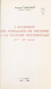 Bernard Leblond - L'accession des normands de Neustrie à la culture occidentale - Xe-XIe siècles.