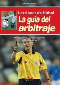 Bernard Lebourg - Lecciones de fútbol. La guía del arbitraje.