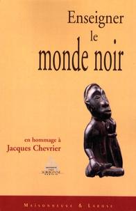 Bernard Lecherbonnier et Jean-François Durand - Enseigner le monde noir - Mélanges offerts à Jacques Chevrier.
