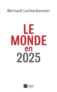 Bernard Lecherbonnier - Le monde en 2025.