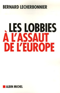 Bernard Lecherbonnier - Les lobbies à l'assaut de l'Europe.