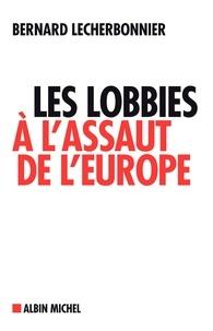 Bernard Lecherbonnier - Les Lobbies à l'assaut de l'Europe.