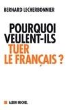 Bernard Lecherbonnier - Pourquoi veulent-ils tuer le français ?.