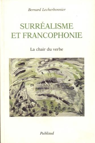 Bernard Lecherbonnier - Surréalisme et francophonie - La chair du verbe.