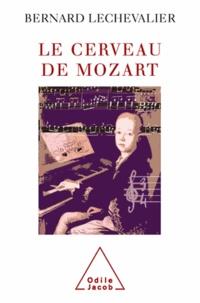 Bernard Lechevalier - Cerveau de Mozart (Le).
