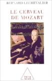 Bernard Lechevalier - Le cerveau de Mozart.