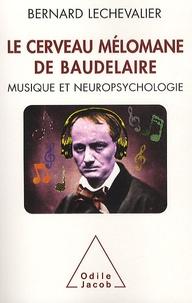 Bernard Lechevalier - Le cerveau mélomane de Baudelaire - Musique et neuropsychologie.
