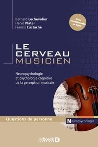 Bernard Lechevalier et Hervé Platel - Le cerveau musicien - Neuropsychologie de la psychologie cognitive de la perception musicale.