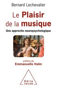 Bernard Lechevalier - Le Plaisir de la musique - Une approche neuropsychologique.